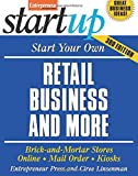 Start Your Own Retail Business And More: Brick-and-Mortar Stores, Online, Mail Order, and Kiosks (StartUp Series)