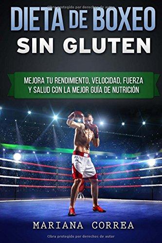 Descargar Libro Dieta De Boxeo Sin Gluten: Mejora Tu Rendimiento, Velocidad, Fuerza Y Salud Con La Mejor Guia De Nutricion Mariana Correa