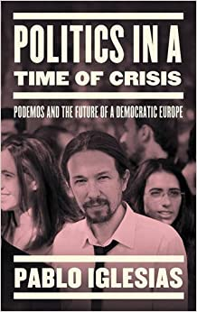 Book Politics in a Time of Crisis: Podemos and the Future of Democracy in Europe