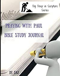 Praying with Paul (Dig Deep in Scriptures) (Volume 1)