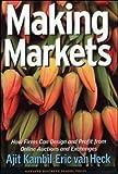 Making Markets, Ajit Kambil and Eric van Heck, 1578516587