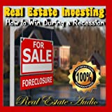 Real Estate Investing - How to Win During a Recession