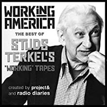 Working in America: The Best of Studs Terkel's Working Tapes Radio/TV Program by Studs Terkel Narrated by Joe Richman