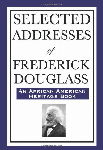 Selected Addresses of Frederick Douglass: (An African American Heritage Book)