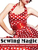 Sewing Magic -- 225 Patterns for Sewing Vintage Fashions, Accessories, Household Decor and Gifts