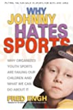 Why Johnny Hates Sports: Why Organized Youth Sports Are Failing Our Children