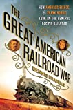 The Great American Railroad War: How Ambrose Bierce and Frank Norris Took On the Notorious Central Pacific Railroad Pdf