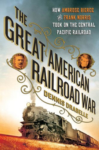 - The Great American Railroad War: How Ambrose Bierce and Frank Norris Took On the Notorious Central Pacific Railroad