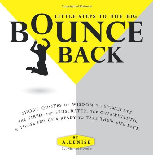 Little Steps to the Big Bounce Back: Short Quotes of Wisdom to Stimulate the Tired, the Frustrated, the Overwhelmed, & Those Fed up & Ready to Take Their Life Back PDF