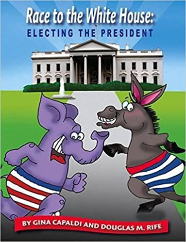 Beautiful Race To The White House: Electing The President: Gina Capaldi, Douglas M.  Rife: 9780931993008: Amazon.com: Books