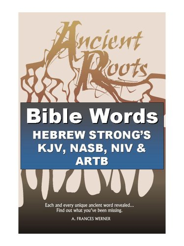 Bible Words Hebrew Strong's KJV, NASB, NIV and ARTB: Ancient Roots