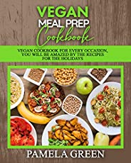 Vegan Meal Prep Cookbook: Vegan Cookbook for every occasion, You will be amazed by the recipes for the Holiday