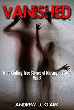 Vanished: More Chilling True Stories of Missing Persons- Volume 2