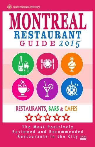 Montreal Restaurant Guide 2015: Best Rated Restaurants in Montreal - 500 restaurants, bars and cafés recommended for visitors, 2015.