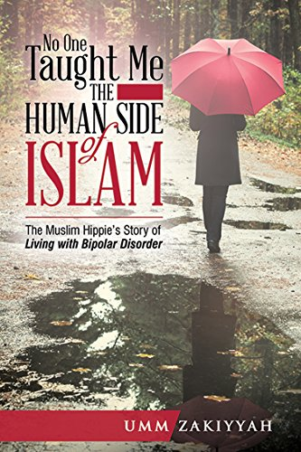 No One Taught Me the Human Side of Islam: The Muslim Hippie's Story of Living with Bipolar Disorder by [Zakiyyah, Umm]
