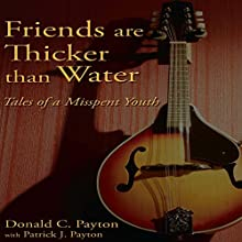 Friends Are Thicker Than Water:  Tales of a Misspent Youth Audiobook by Donald C. Payton, Patrick J. Payton Narrated by Donald C. Payton