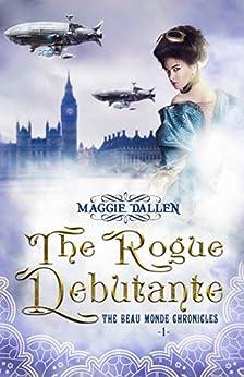 The Rogue Debutante (Beau Monde Chronicles Book 1) by [Dallen, Maggie]