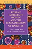 Korean Immigrant Women and the Renegotiation of Identity : Class, Gender, and the Politics of Identity, Park, Keumjae, 1593323247
