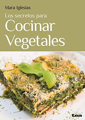 Los secretos para cocinar vegetales (Spanish Edition)