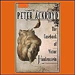 The Casebook of Victor Frankenstein | Peter Ackroyd