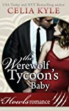 The Werewolf Tycoon's Baby (Paranormal Werewolf Secret Baby Romance) (Howls Romance) (Volume 1) by  Celia Kyle in stock, buy online here