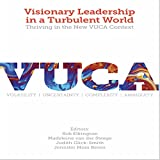 Visionary Leadership in a Turbulent World: Thriving in the New VUCA Context