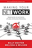 Making Your Net Work: Mastering the Art and Science of Career and Business Networking (The Networlding Leadership Series)