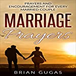 Marriage Prayers: Prayers and Encouragement for Every Married Couple: The Bible Study Book, Volume 7 | Brian Gugas