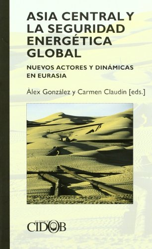 Descargar Libro Asia Central Y La Seguridad Energetica Global Alex (ed.) Gonzalez