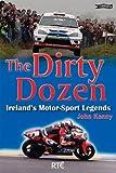 The Dirty Dozen: Ireland's Motorsport Legends by John Kenny (2007-10-26)