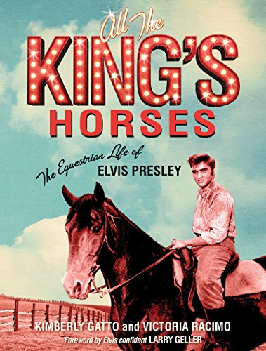 Download for free All the King's Horses: The Equestrian Life of Elvis Presley