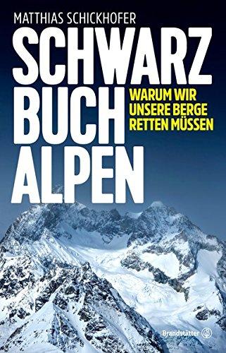 Schwarzbuch Alpen - Warum wir unsere Berge retten müssen