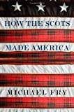 How the Scots Made America, Michael Fry, 0312338767