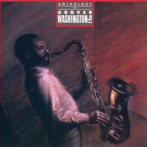 Anthology of Grover Washington Jr. (The Best Of Grover Washington Jr)