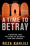 img - for A Time to Betray: A Gripping True Spy Story of Betrayal, Fear, and Courage by Reza Kahlili (12-Feb-2013) Paperback book / textbook / text book