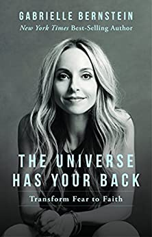 The Universe Has Your Back: Transform Fear to Faith by [Bernstein, Gabrielle]