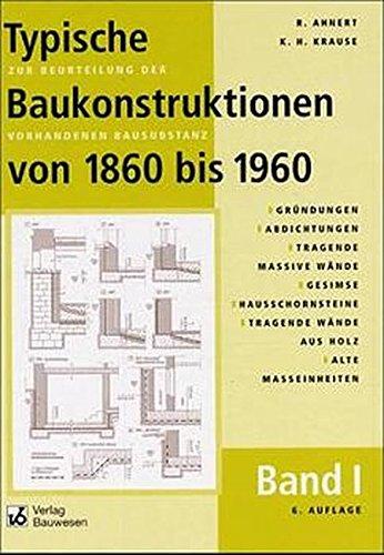 Typische Baukonstruktionen von 1860 bis 1960, m. je 1 CD-ROM, Bd.1, Gründungen, Abdichtungen, Tragende massive Wände, Gesimse, Hausschornsteine, Tragende Wände aus Holz, Alte Maßeinheiten