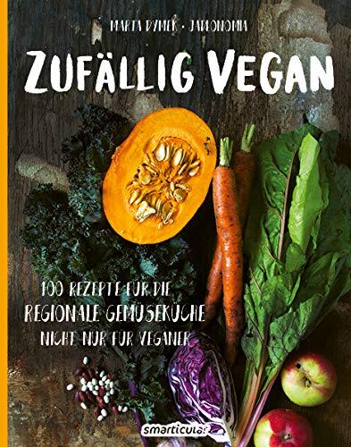 Zufällig Vegan  100 Rezepte Für Die Regionale Gemüseküche   Nicht Nur Für Veganer