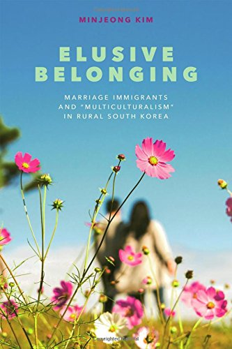 "Elusive Belonging: Marriage Immigrants and ""Multiculturalism"" in Rural South Korea"