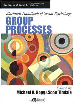 Blackwell Handbook of Social Psychology: Group Processes