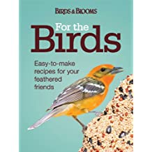 For the Birds: Easy-to-Make Recipes for Your Feathered Friends