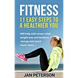 Fitness: 11 Easy Steps to a Healthier You (Fitness, Health, Exercise, Diet, Energy, Weight Loss, Stress Relief)