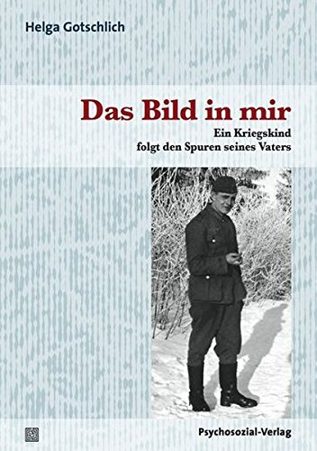 Das Bild in mir: Ein Kriegskind folgt den Spuren seines Vaters (Haland & Wirth)