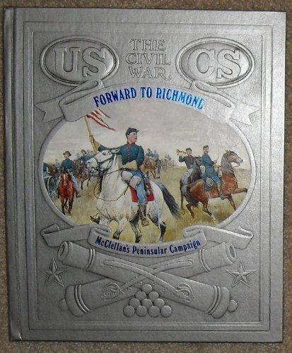 Forward to Richmond: McClellan's Peninsular Campaign