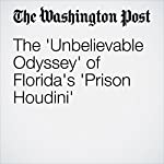 The 'Unbelievable Odyssey' of Florida's 'Prison Houdini' | Sarah Larimer