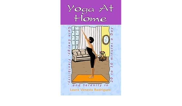 Yoga at Home: Gain Energy, Flexibility, & Serenity in 20-30 ...