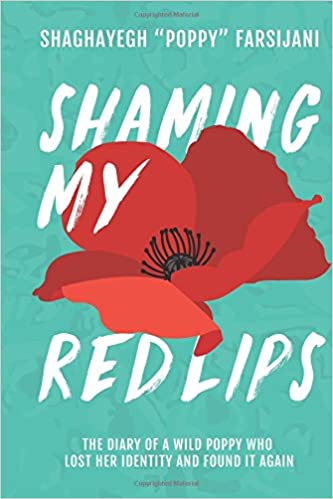 Shaming My Red Lips: The Diary of a Wild Poppy Who Lost Her Identity and Found It Again: Amazon.es: Shaghayegh Poppy Farsijani: Libros en idiomas ...