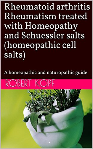 Rheumatoid arthritis Rheumatism treated with Homeopathy and Schuessler salts (homeopathic cell salts): A homeopathic and naturopathic guide