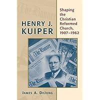 Henry J. Kuiper: Shaping the Christian Reformed Church, 19071962
