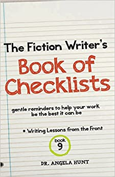 Book The Fiction Writer's Book of Checklists: Gentle Reminders to Help Your Work be the Best It Can Be: Volume 9 (Writing Lessons from the Front)